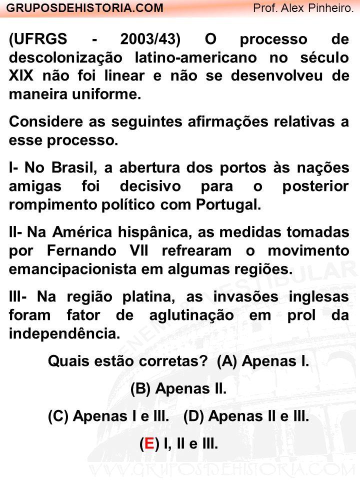 GRUPOSDEHISTORIA.COM Prof. Alex Pinheiro. (UFRGS - 2003/43) O processo de descolonização latino-americano no século XIX não foi linear e não se desenv