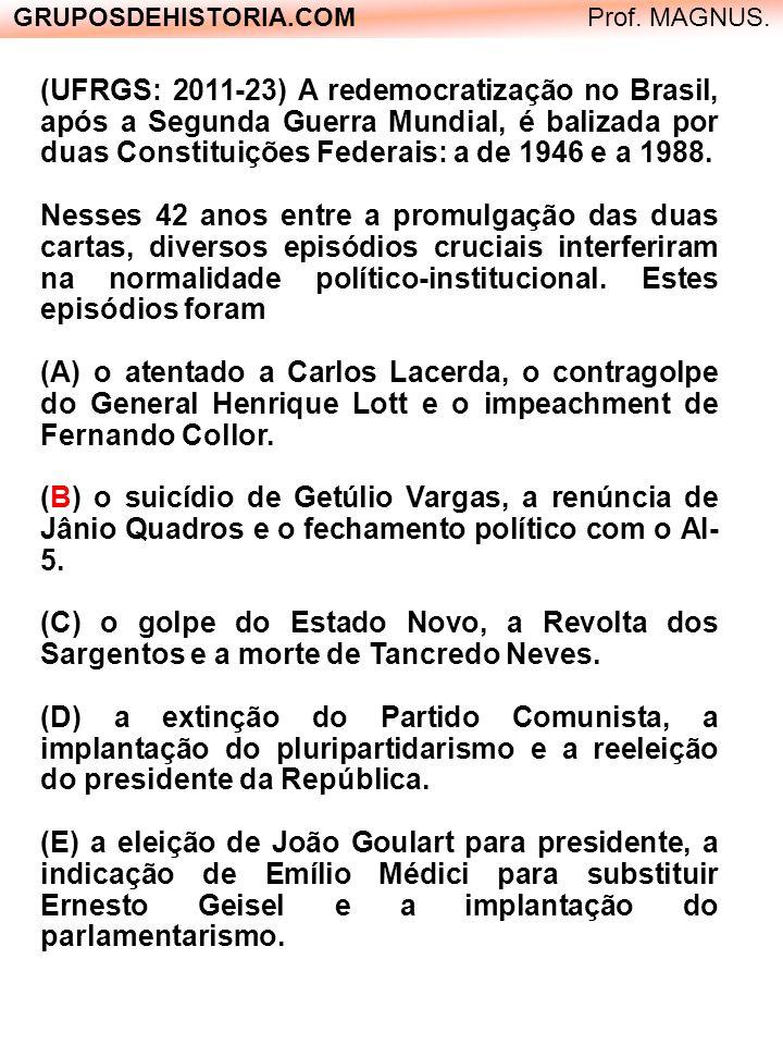 GRUPOSDEHISTORIA.COM Prof. MAGNUS. (UFRGS: 2011-23) A redemocratização no Brasil, após a Segunda Guerra Mundial, é balizada por duas Constituições Fed