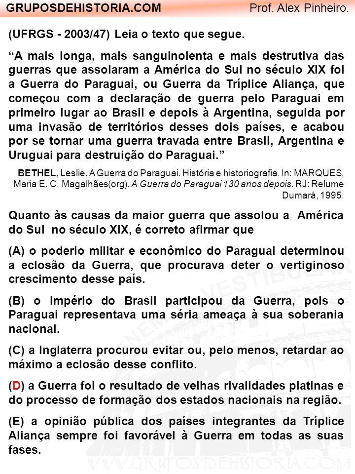GRUPOSDEHISTORIA.COM Prof. Alex Pinheiro. (UFRGS - 2003/47) Leia o texto que segue. A mais longa, mais sanguinolenta e mais destrutiva das guerras que