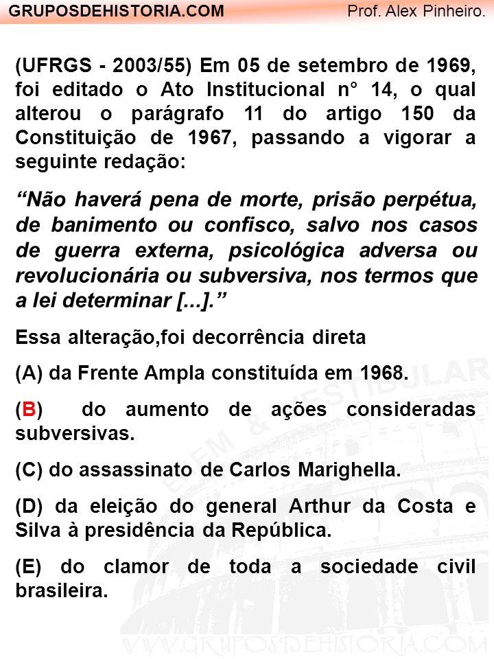 GRUPOSDEHISTORIA.COM Prof. Alex Pinheiro. (UFRGS - 2003/55) Em 05 de setembro de 1969, foi editado o Ato Institucional n° 14, o qual alterou o parágra