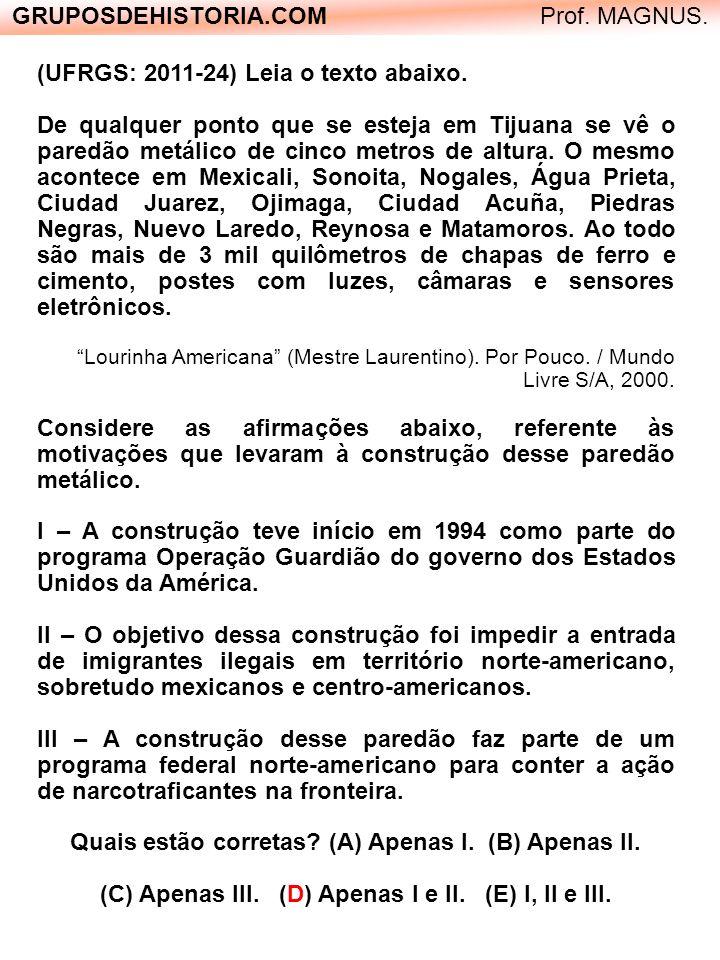 GRUPOSDEHISTORIA.COM Prof. MAGNUS. (UFRGS: 2011-24) Leia o texto abaixo. De qualquer ponto que se esteja em Tijuana se vê o paredão metálico de cinco