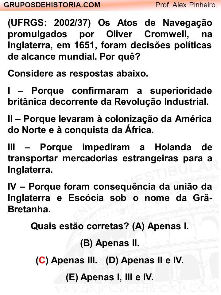 GRUPOSDEHISTORIA.COM Prof. Alex Pinheiro. (UFRGS: 2002/37) Os Atos de Navegação promulgados por Oliver Cromwell, na Inglaterra, em 1651, foram decisõe