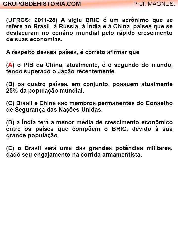GRUPOSDEHISTORIA.COM Prof. MAGNUS. (UFRGS: 2011-25) A sigla BRIC é um acrônimo que se refere ao Brasil, à Rússia, à Índia e à China, países que se des
