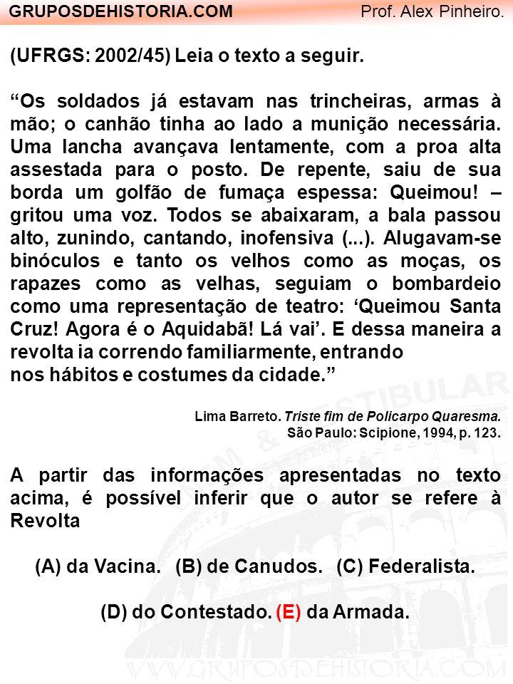 GRUPOSDEHISTORIA.COM Prof. Alex Pinheiro. (UFRGS: 2002/45) Leia o texto a seguir. Os soldados já estavam nas trincheiras, armas à mão; o canhão tinha