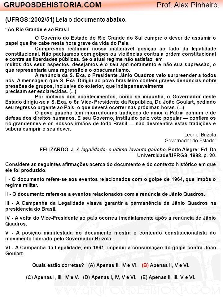 GRUPOSDEHISTORIA.COM Prof. Alex Pinheiro. (UFRGS: 2002/51) Leia o documento abaixo. Ao Rio Grande e ao Brasil O Governo do Estado do Rio Grande do Sul