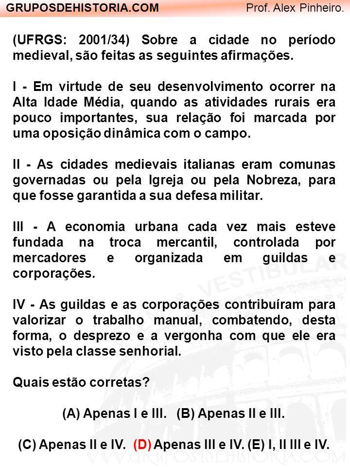 GRUPOSDEHISTORIA.COM Prof. Alex Pinheiro. (UFRGS: 2001/34) Sobre a cidade no período medieval, são feitas as seguintes afirmações. I - Em virtude de s