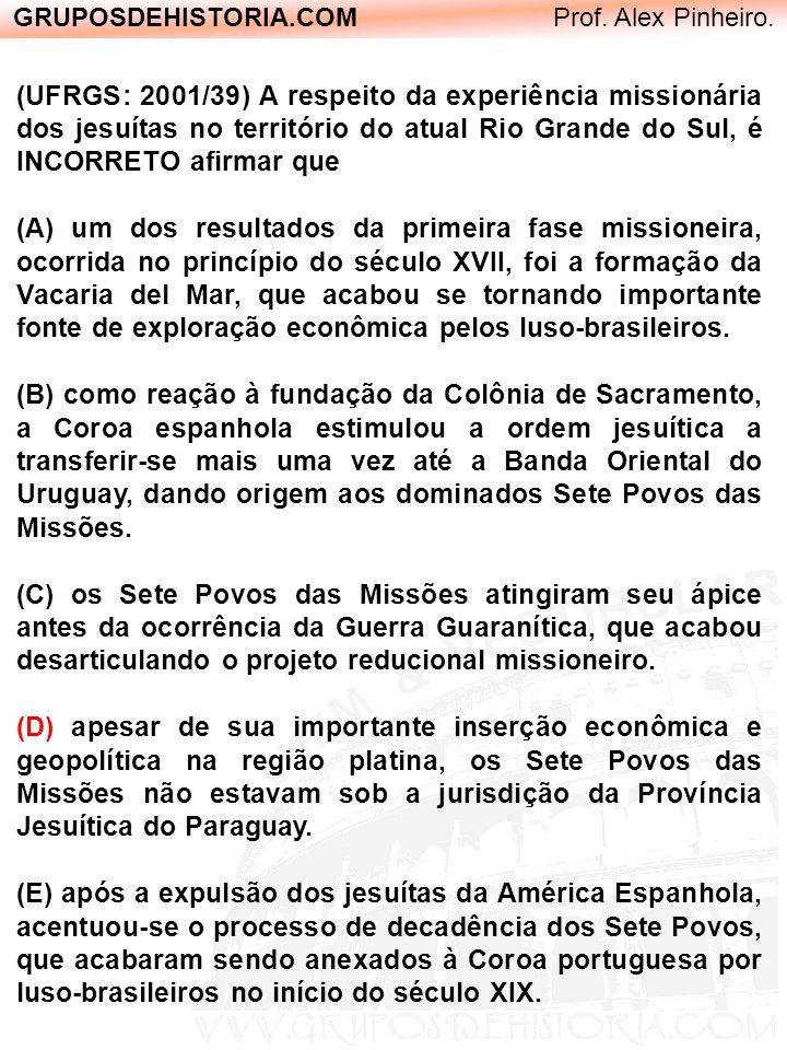GRUPOSDEHISTORIA.COM Prof. Alex Pinheiro. (UFRGS: 2001/39) A respeito da experiência missionária dos jesuítas no território do atual Rio Grande do Sul
