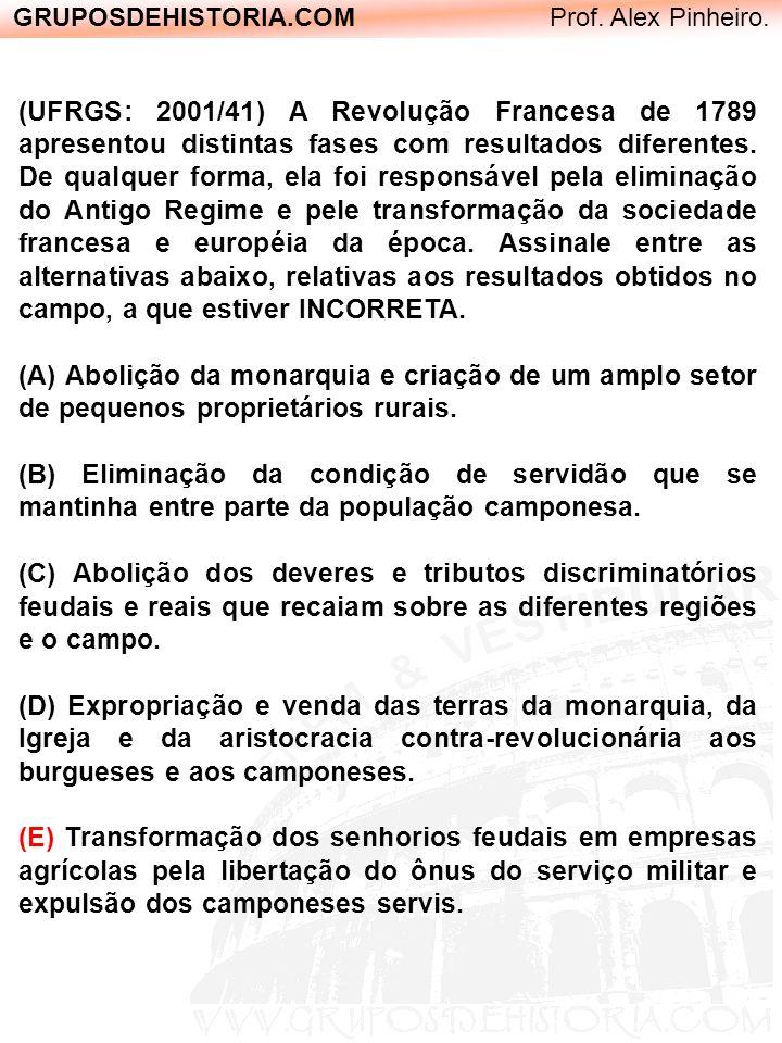 GRUPOSDEHISTORIA.COM Prof. Alex Pinheiro. (UFRGS: 2001/41) A Revolução Francesa de 1789 apresentou distintas fases com resultados diferentes. De qualq