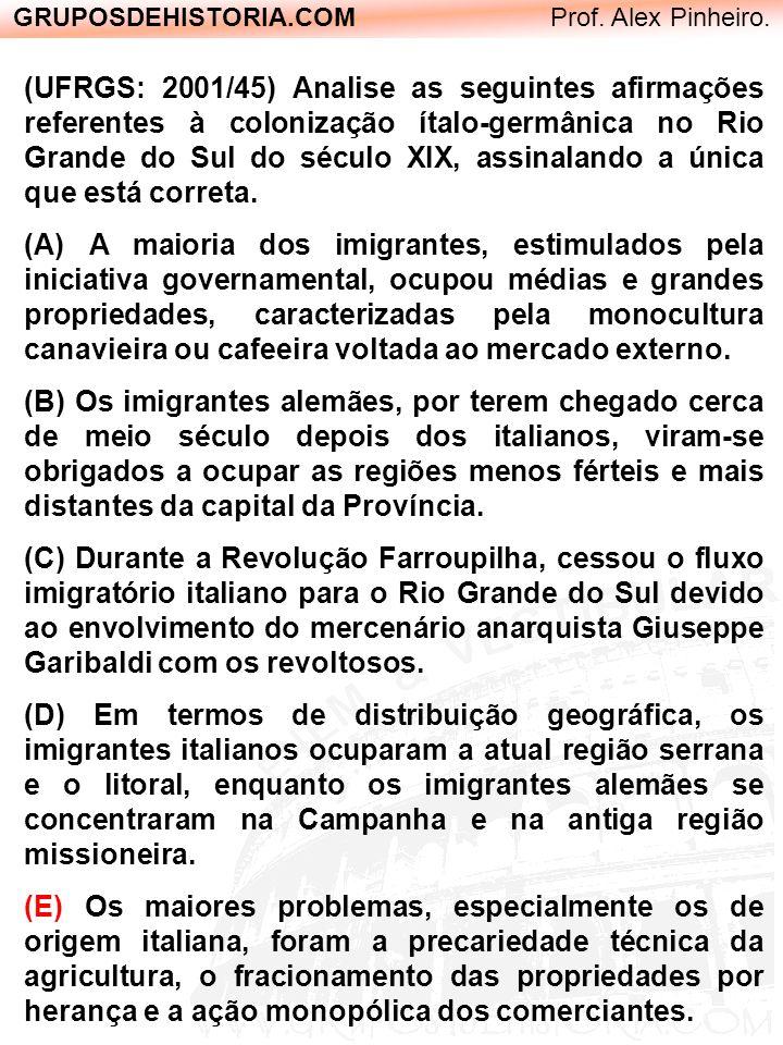 GRUPOSDEHISTORIA.COM Prof. Alex Pinheiro. (UFRGS: 2001/45) Analise as seguintes afirmações referentes à colonização ítalo-germânica no Rio Grande do S