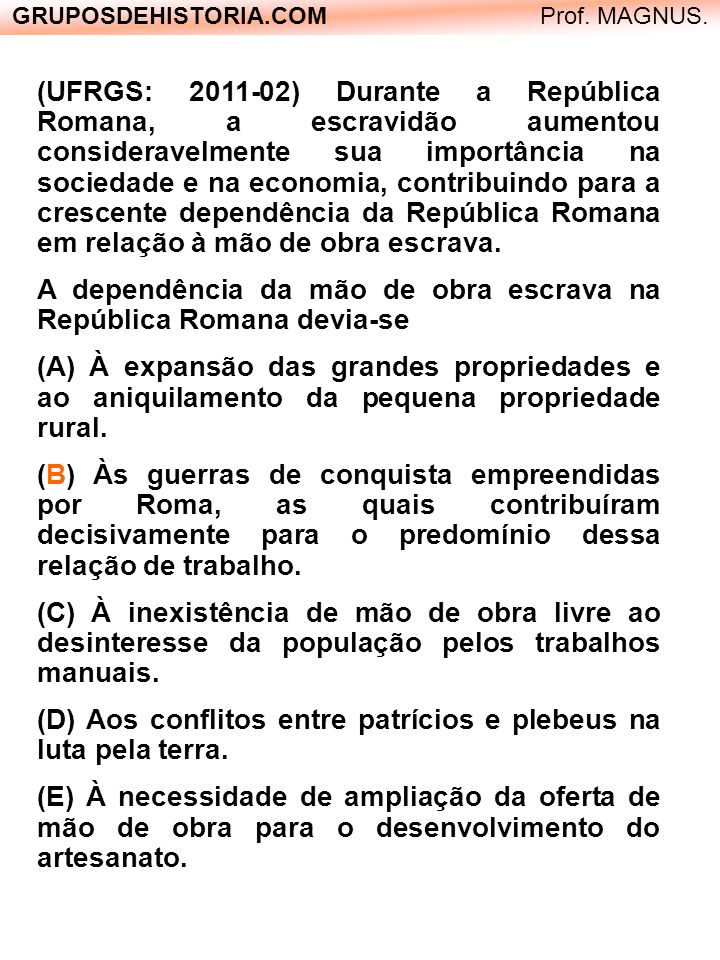 GRUPOSDEHISTORIA.COM Prof.MAGNUS. (UFRGS: 2011-13) Leia o texto abaixo.