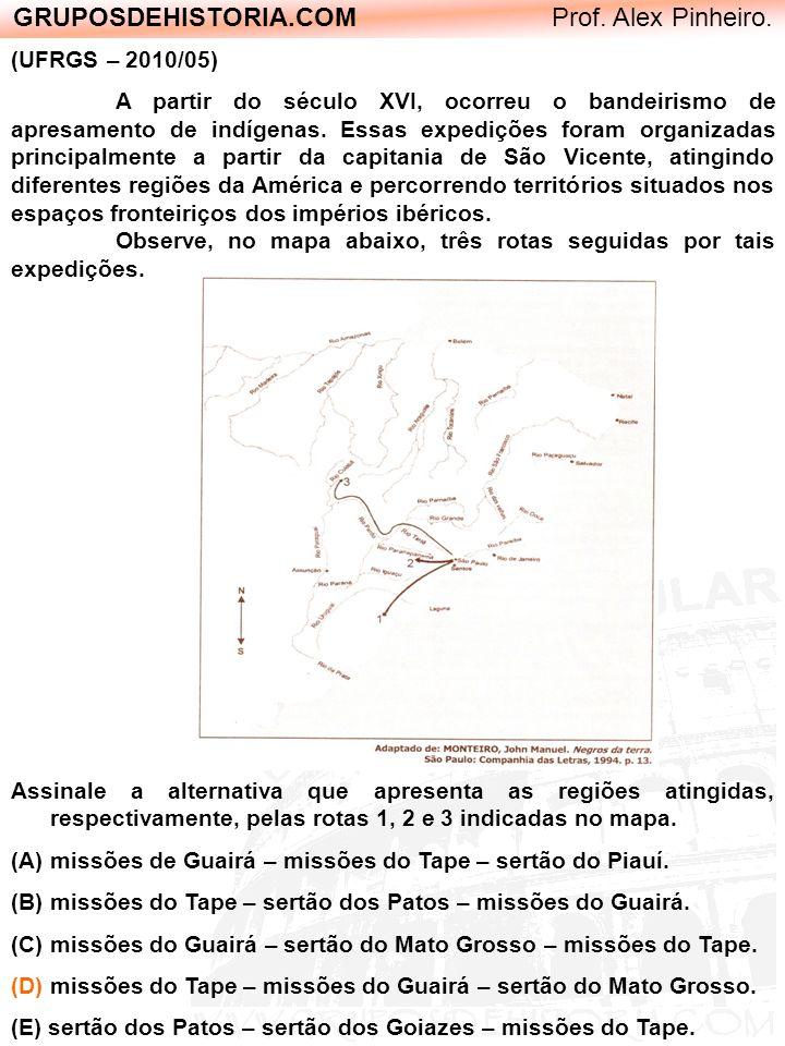 GRUPOSDEHISTORIA.COM Prof. Alex Pinheiro. (UFRGS – 2010/05) A partir do século XVI, ocorreu o bandeirismo de apresamento de indígenas. Essas expediçõe