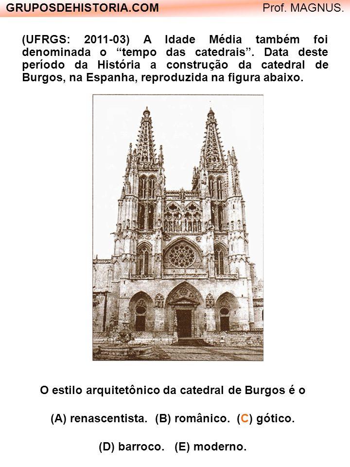 GRUPOSDEHISTORIA.COM Prof. MAGNUS. (UFRGS: 2011-03) A Idade Média também foi denominada o tempo das catedrais. Data deste período da História a constr