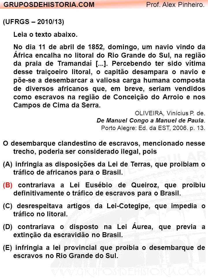 GRUPOSDEHISTORIA.COM Prof. Alex Pinheiro. (UFRGS – 2010/13) Leia o texto abaixo. No dia 11 de abril de 1852, domingo, um navio vindo da África encalha
