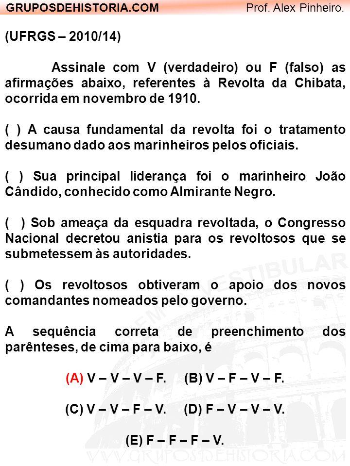 GRUPOSDEHISTORIA.COM Prof. Alex Pinheiro. (UFRGS – 2010/14) Assinale com V (verdadeiro) ou F (falso) as afirmações abaixo, referentes à Revolta da Chi