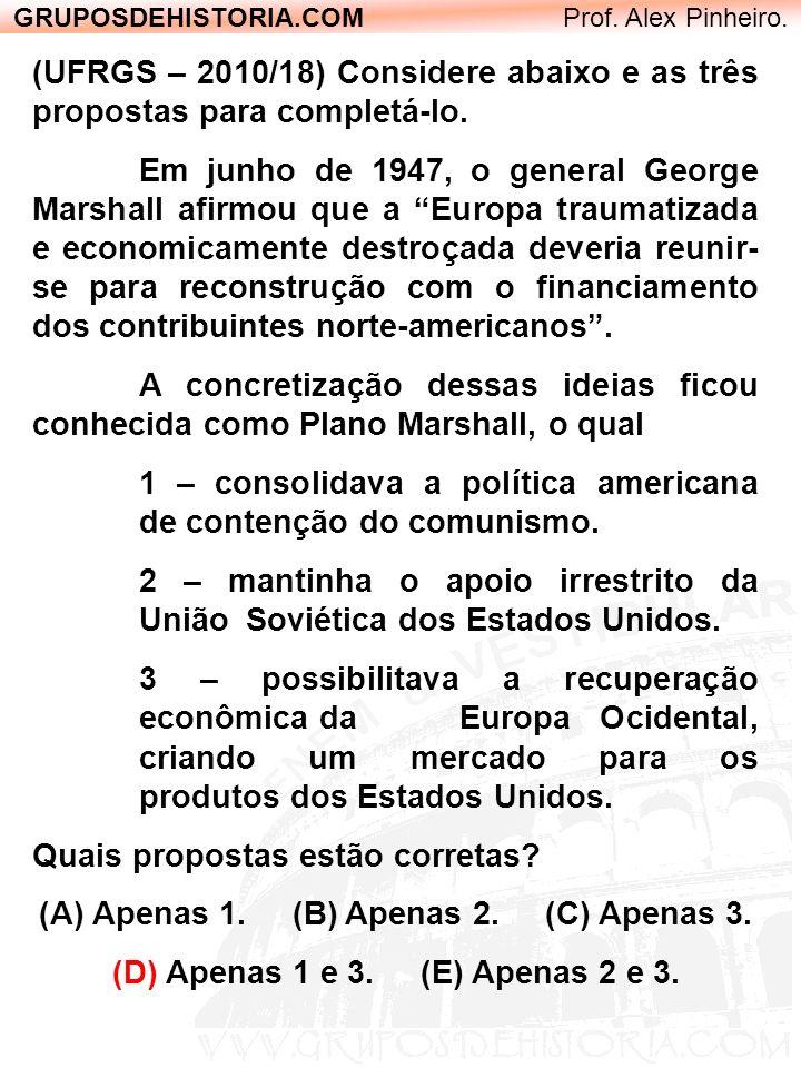 GRUPOSDEHISTORIA.COM Prof. Alex Pinheiro. (UFRGS – 2010/18) Considere abaixo e as três propostas para completá-lo. Em junho de 1947, o general George