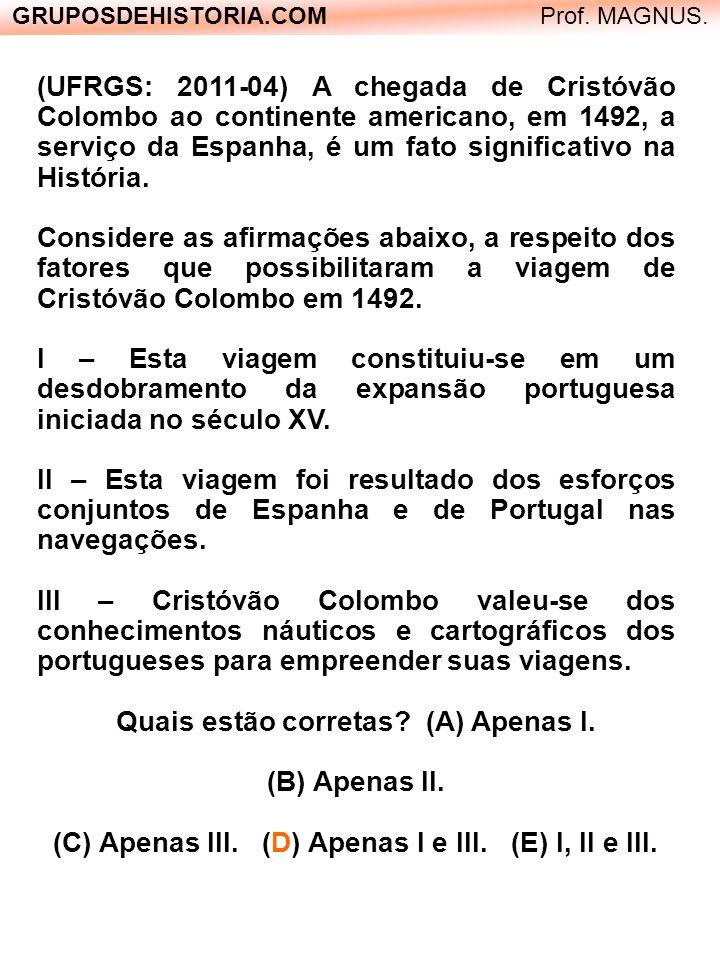 GRUPOSDEHISTORIA.COM Prof. MAGNUS. (UFRGS: 2011-04) A chegada de Cristóvão Colombo ao continente americano, em 1492, a serviço da Espanha, é um fato s