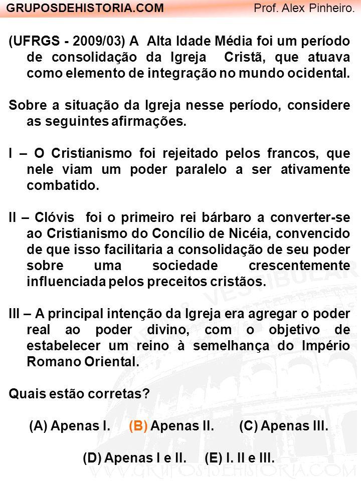 GRUPOSDEHISTORIA.COM Prof. Alex Pinheiro. (UFRGS - 2009/03) A Alta Idade Média foi um período de consolidação da Igreja Cristã, que atuava como elemen
