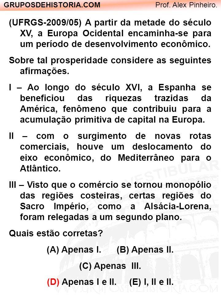 GRUPOSDEHISTORIA.COM Prof. Alex Pinheiro. (UFRGS-2009/05) A partir da metade do século XV, a Europa Ocidental encaminha-se para um período de desenvol