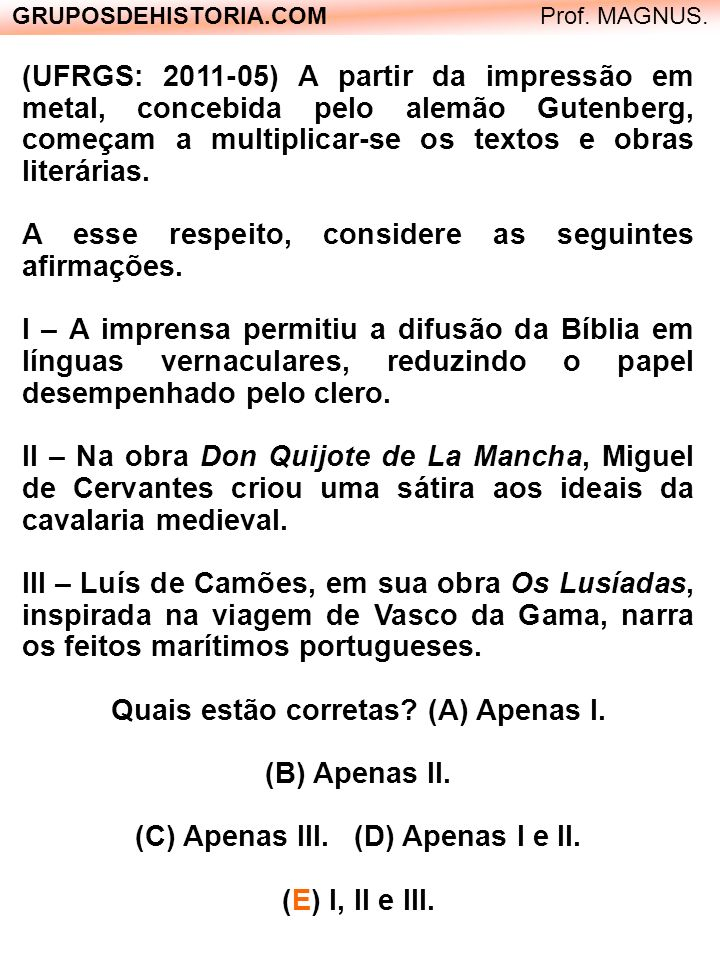 (UFRGS: 2011-05) A partir da impressão em metal, concebida pelo alemão Gutenberg, começam a multiplicar-se os textos e obras literárias. A esse respei