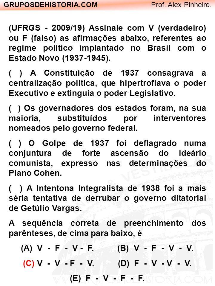 GRUPOSDEHISTORIA.COM Prof. Alex Pinheiro. (UFRGS - 2009/19) Assinale com V (verdadeiro) ou F (falso) as afirmações abaixo, referentes ao regime políti