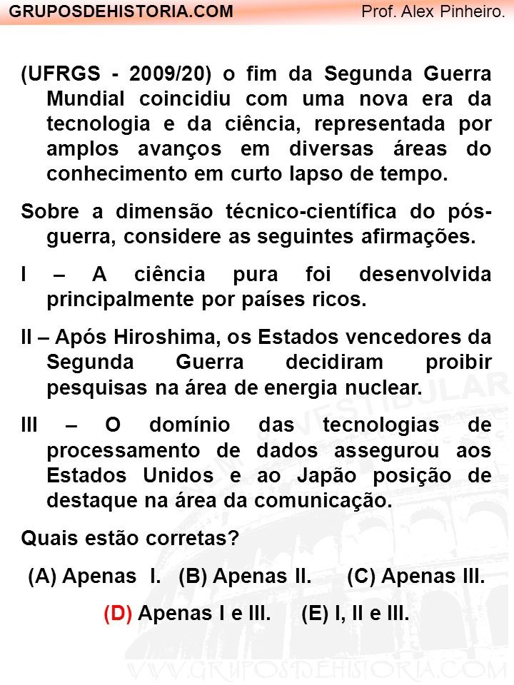 GRUPOSDEHISTORIA.COM Prof. Alex Pinheiro. (UFRGS - 2009/20) o fim da Segunda Guerra Mundial coincidiu com uma nova era da tecnologia e da ciência, rep