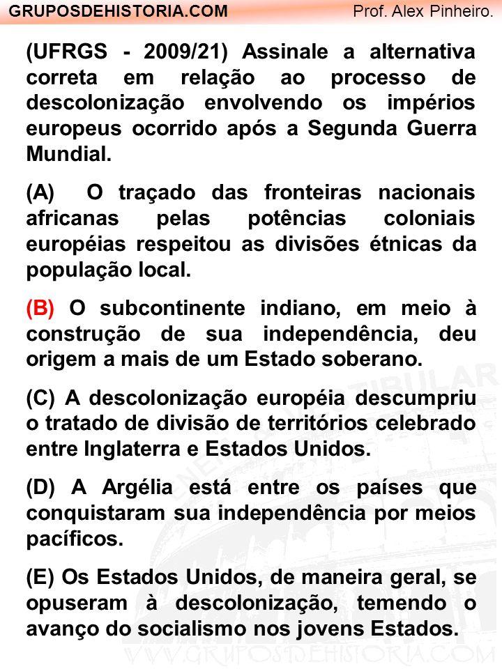 GRUPOSDEHISTORIA.COM Prof. Alex Pinheiro. (UFRGS - 2009/21) Assinale a alternativa correta em relação ao processo de descolonização envolvendo os impé