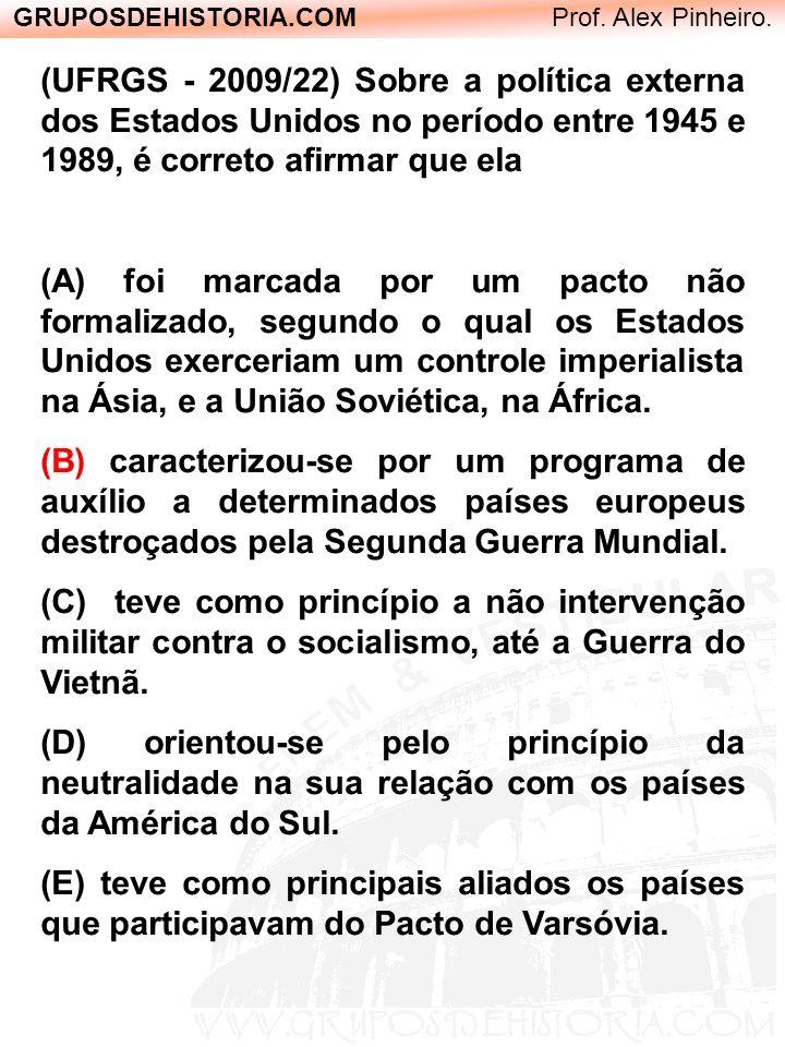 GRUPOSDEHISTORIA.COM Prof. Alex Pinheiro. (UFRGS - 2009/22) Sobre a política externa dos Estados Unidos no período entre 1945 e 1989, é correto afirma