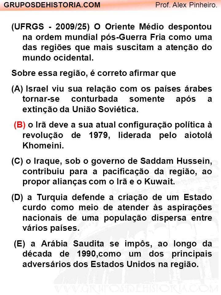 GRUPOSDEHISTORIA.COM Prof. Alex Pinheiro. (UFRGS - 2009/25) O Oriente Médio despontou na ordem mundial pós-Guerra Fria como uma das regiões que mais s