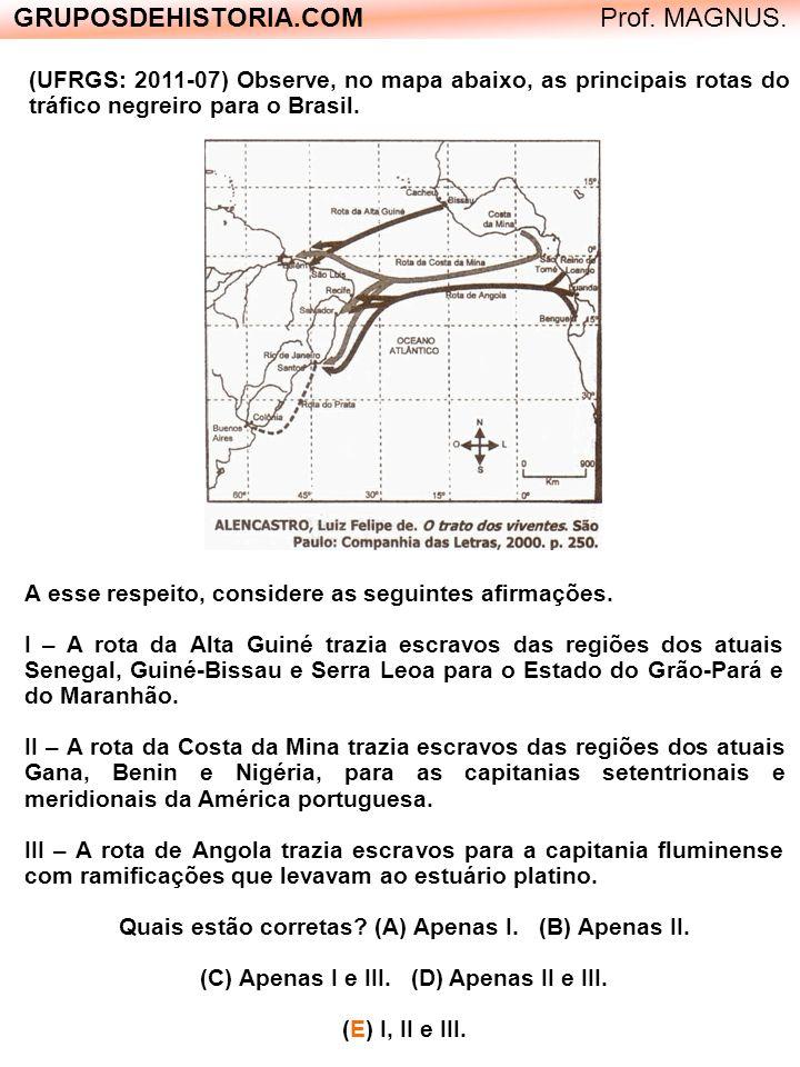 (UFRGS: 2011-07) Observe, no mapa abaixo, as principais rotas do tráfico negreiro para o Brasil. GRUPOSDEHISTORIA.COM Prof. MAGNUS. A esse respeito, c