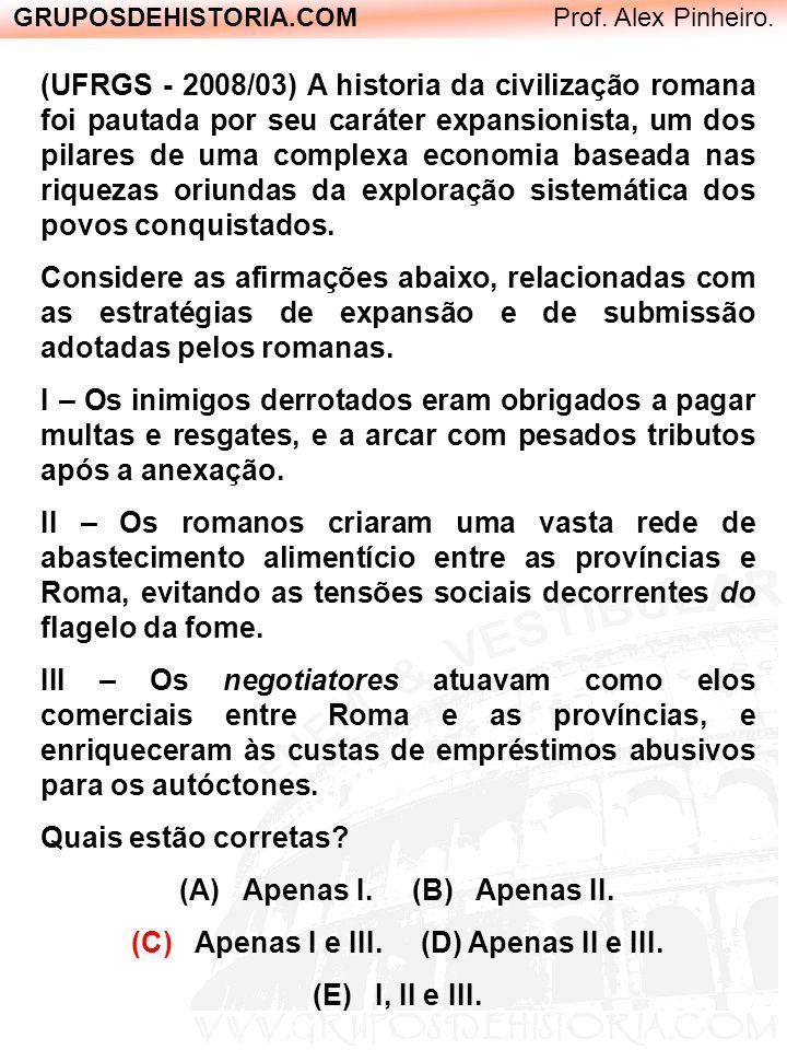 GRUPOSDEHISTORIA.COM Prof. Alex Pinheiro. (UFRGS - 2008/03) A historia da civilização romana foi pautada por seu caráter expansionista, um dos pilares