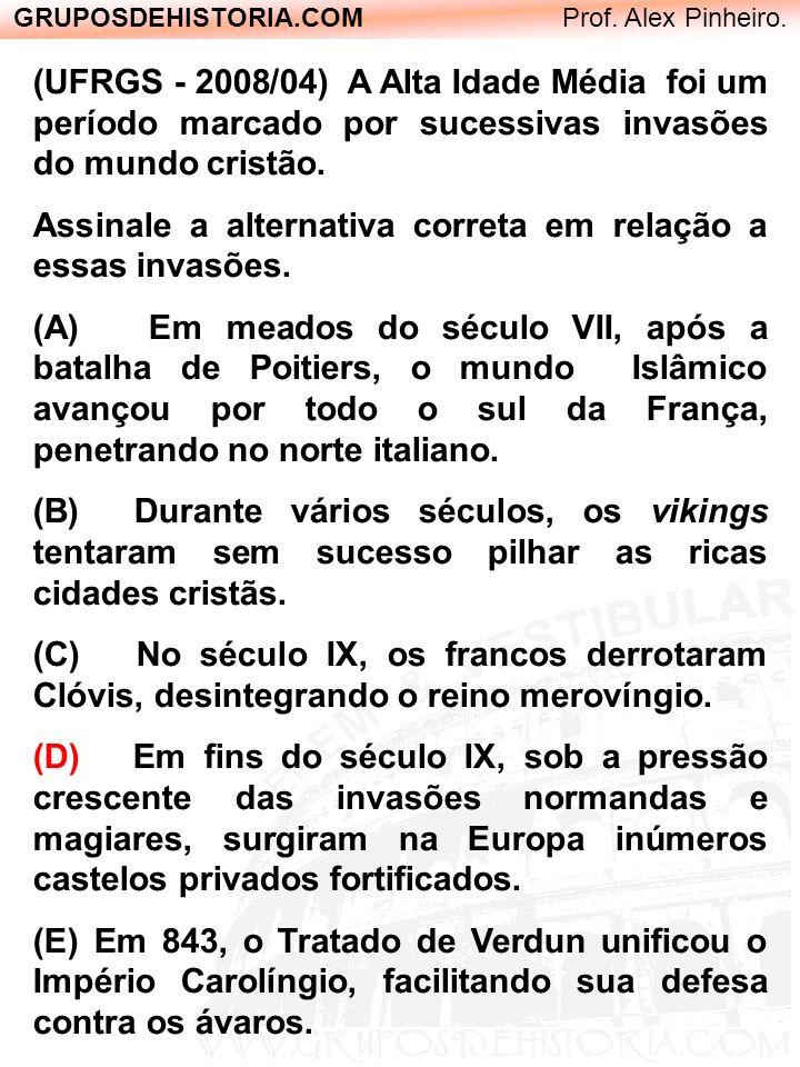 GRUPOSDEHISTORIA.COM Prof. Alex Pinheiro. (UFRGS - 2008/04) A Alta Idade Média foi um período marcado por sucessivas invasões do mundo cristão. Assina