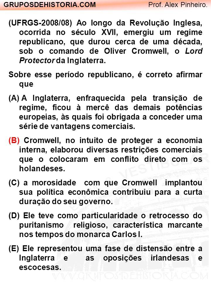 GRUPOSDEHISTORIA.COM Prof. Alex Pinheiro. (UFRGS-2008/08) Ao longo da Revolução Inglesa, ocorrida no século XVII, emergiu um regime republicano, que d