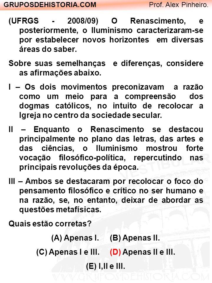 GRUPOSDEHISTORIA.COM Prof. Alex Pinheiro. (UFRGS - 2008/09) O Renascimento, e posteriormente, o Iluminismo caracterizaram-se por estabelecer novos hor