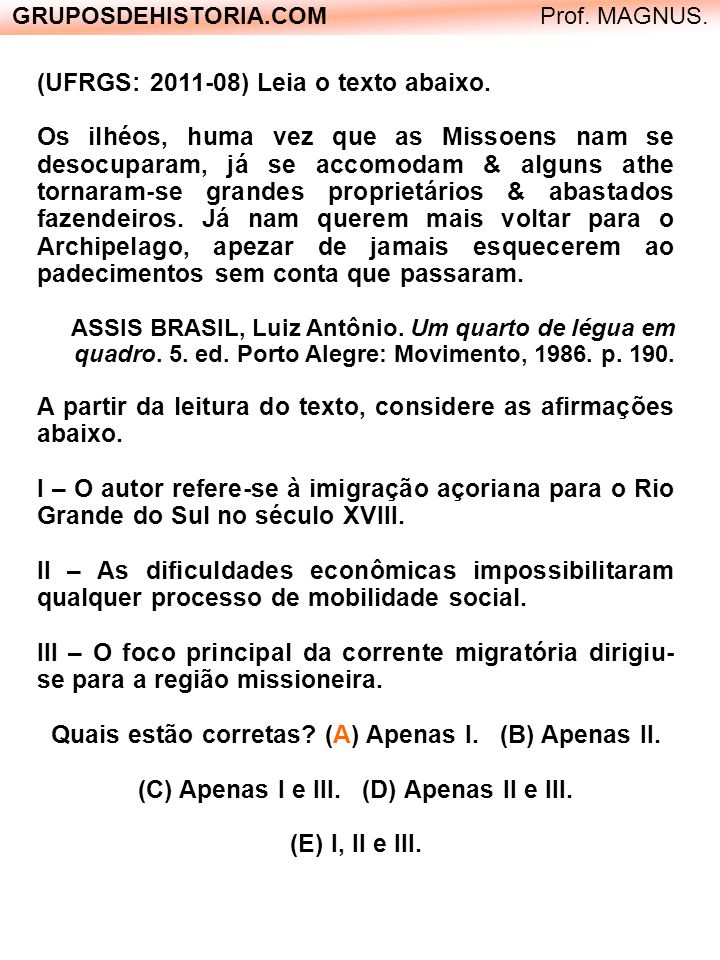 GRUPOSDEHISTORIA.COM Prof.Alex Pinheiro. (UFRGS – 2010/13) Leia o texto abaixo.