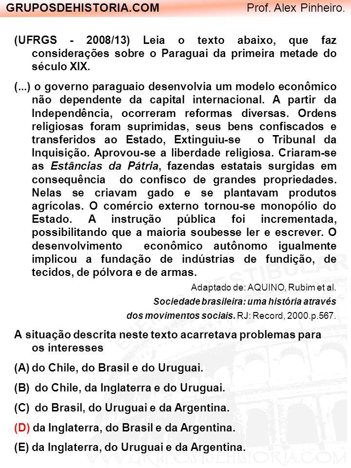 GRUPOSDEHISTORIA.COM Prof. Alex Pinheiro. (UFRGS - 2008/13) Leia o texto abaixo, que faz considerações sobre o Paraguai da primeira metade do século X