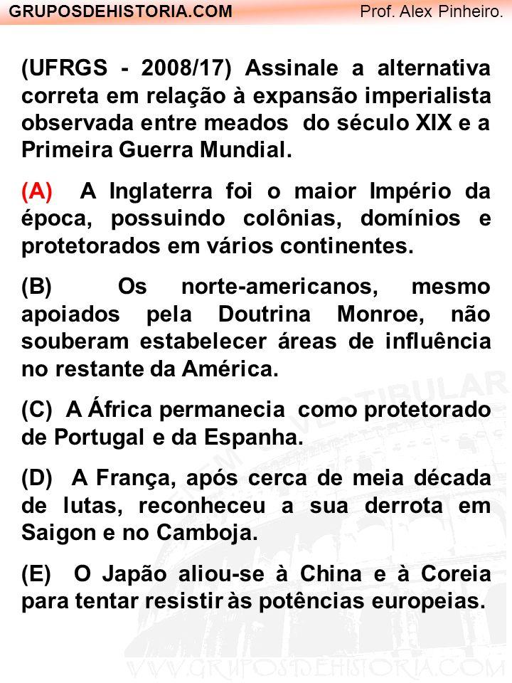 GRUPOSDEHISTORIA.COM Prof. Alex Pinheiro. (UFRGS - 2008/17) Assinale a alternativa correta em relação à expansão imperialista observada entre meados d