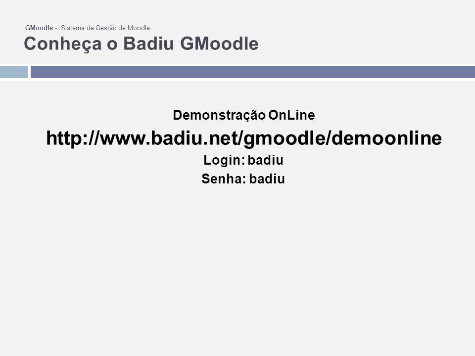 GMoodle - Sistema de Gestão de Moodle Conheça o Badiu GMoodle Demonstração OnLine http://www.badiu.net/gmoodle/demoonline Login: badiu Senha: badiu