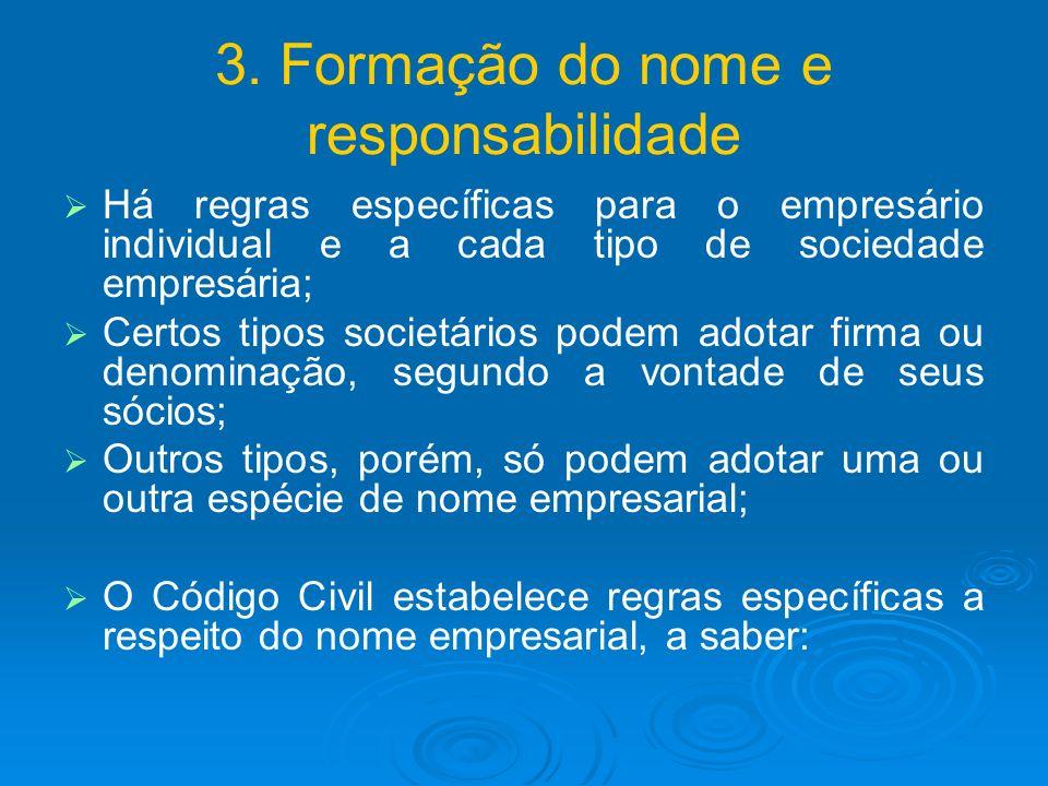 3. Formação do nome e responsabilidade Há regras específicas para o empresário individual e a cada tipo de sociedade empresária; Certos tipos societár