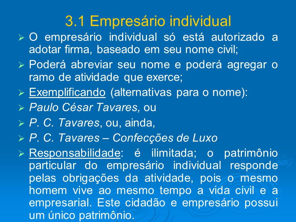 3.1 Empresário individual O empresário individual só está autorizado a adotar firma, baseado em seu nome civil; Poderá abreviar seu nome e poderá agre