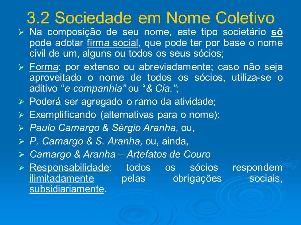 3.2 Sociedade em Nome Coletivo Na composição de seu nome, este tipo societário só pode adotar firma social, que pode ter por base o nome civil de um,