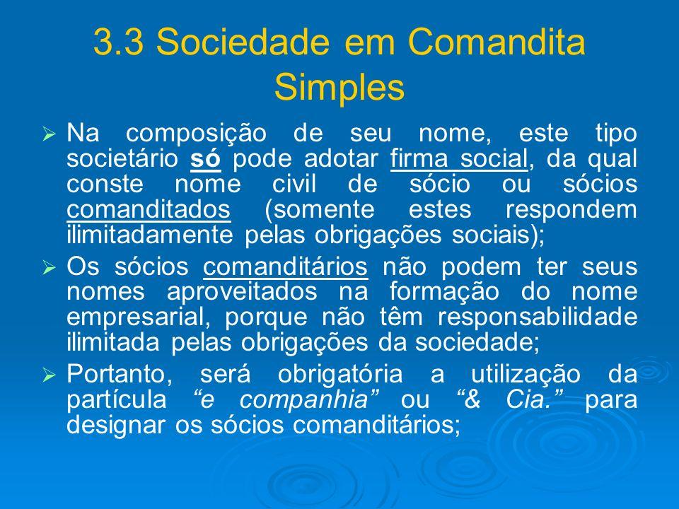 3.3 Sociedade em Comandita Simples Na composição de seu nome, este tipo societário só pode adotar firma social, da qual conste nome civil de sócio ou