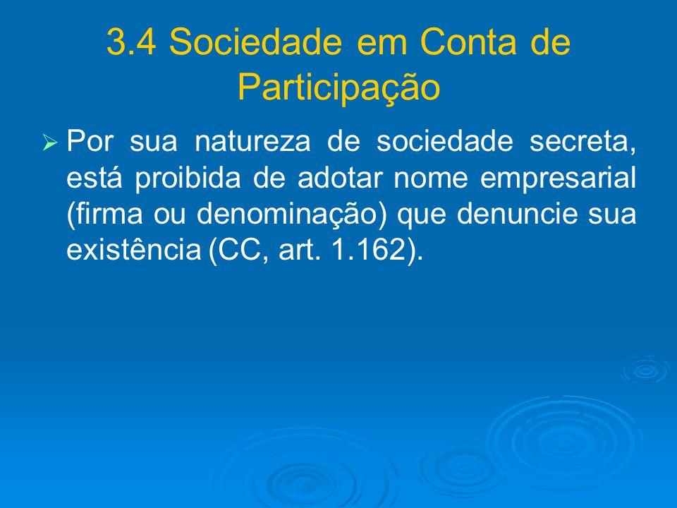 3.4 Sociedade em Conta de Participação Por sua natureza de sociedade secreta, está proibida de adotar nome empresarial (firma ou denominação) que denu