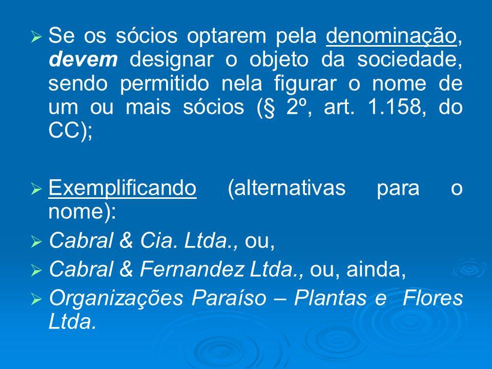 Se os sócios optarem pela denominação, devem designar o objeto da sociedade, sendo permitido nela figurar o nome de um ou mais sócios (§ 2º, art. 1.15