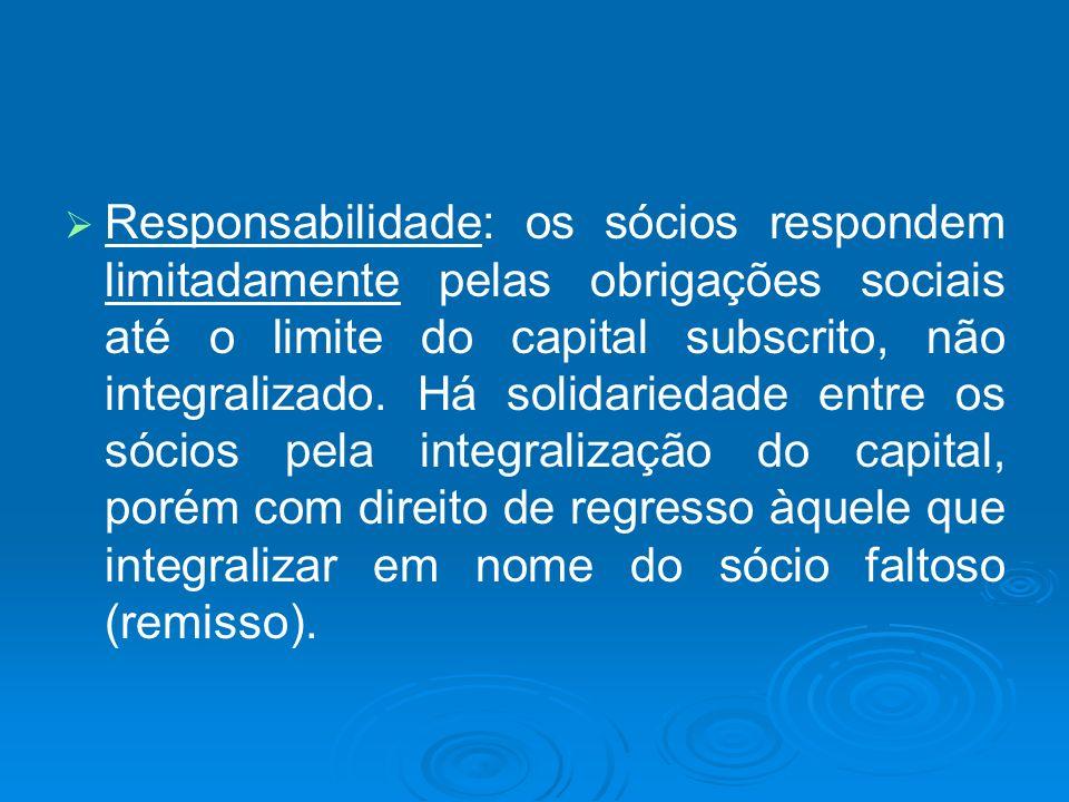 Responsabilidade: os sócios respondem limitadamente pelas obrigações sociais até o limite do capital subscrito, não integralizado. Há solidariedade en