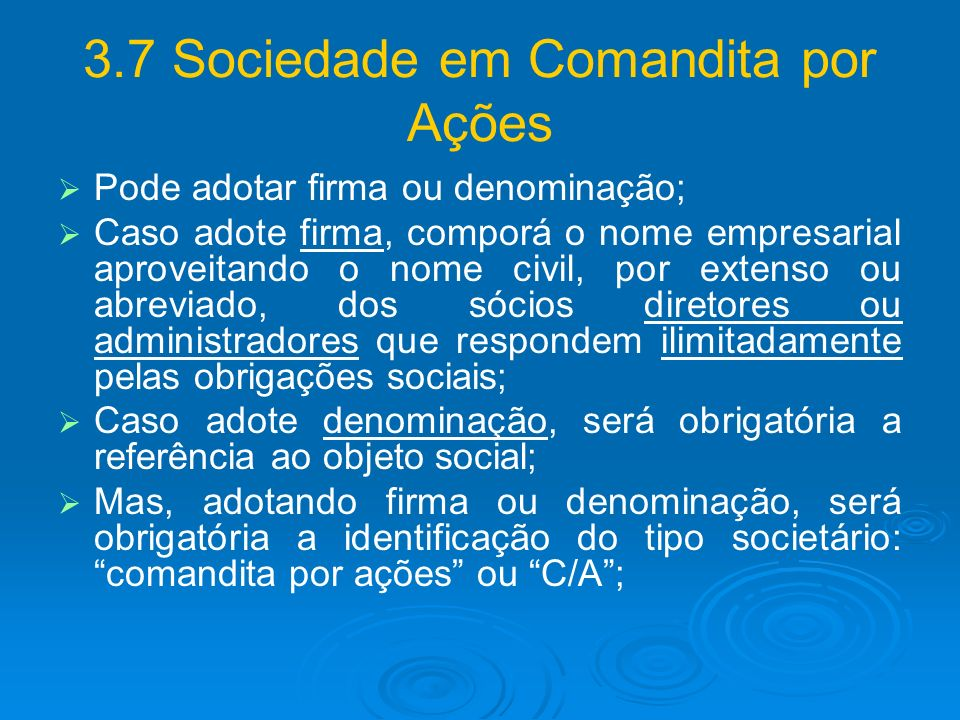 3.7 Sociedade em Comandita por Ações Pode adotar firma ou denominação; Caso adote firma, comporá o nome empresarial aproveitando o nome civil, por ext