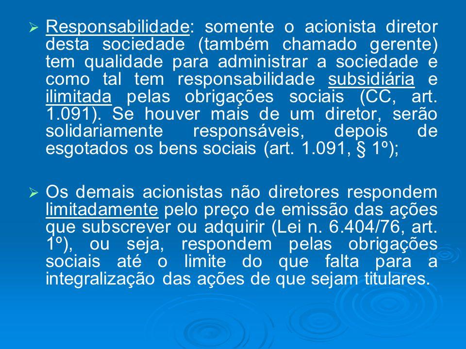 Responsabilidade: somente o acionista diretor desta sociedade (também chamado gerente) tem qualidade para administrar a sociedade e como tal tem respo