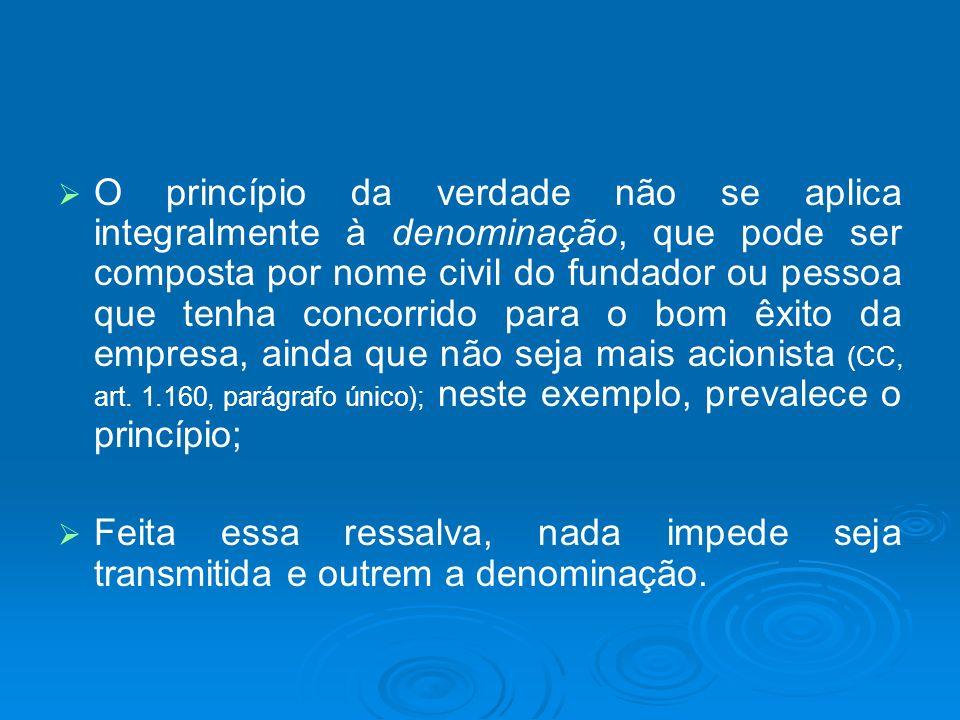 O princípio da verdade não se aplica integralmente à denominação, que pode ser composta por nome civil do fundador ou pessoa que tenha concorrido para