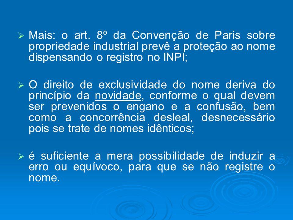 Mais: o art. 8º da Convenção de Paris sobre propriedade industrial prevê a proteção ao nome dispensando o registro no INPI; O direito de exclusividade
