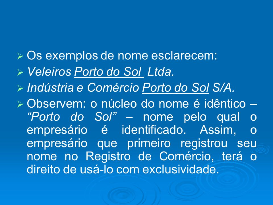 Os exemplos de nome esclarecem: Veleiros Porto do Sol Ltda. Indústria e Comércio Porto do Sol S/A. Observem: o núcleo do nome é idêntico – Porto do So