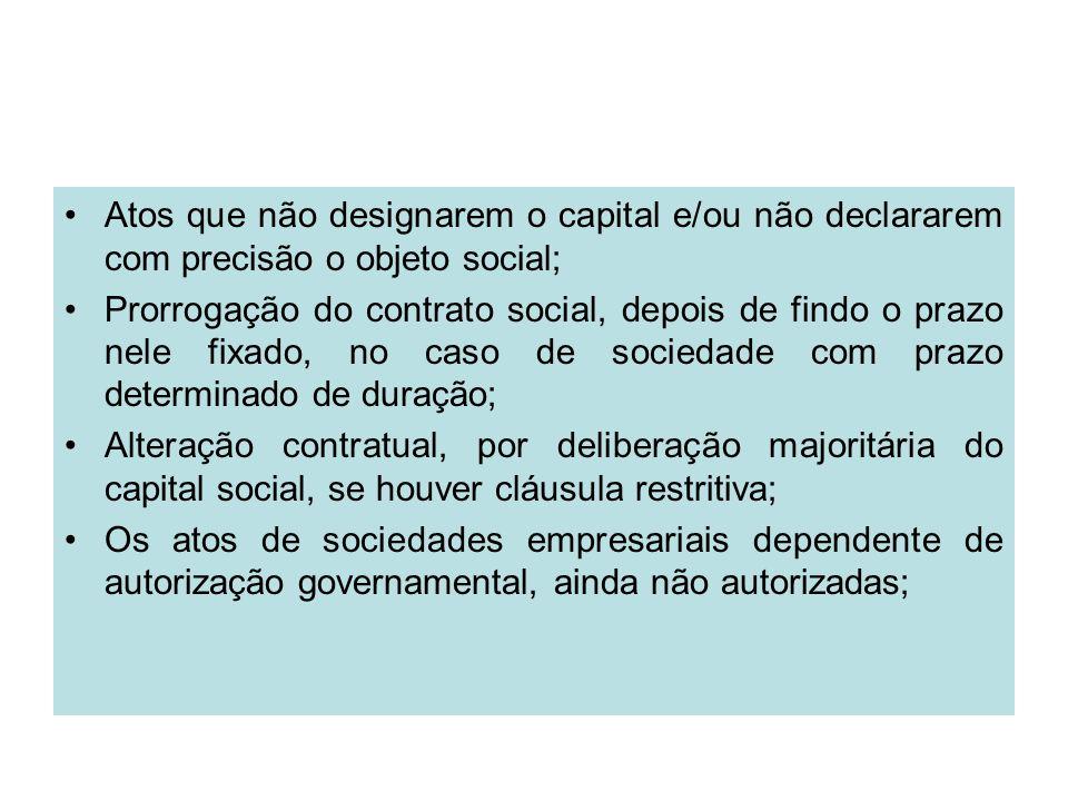 Atos que não designarem o capital e/ou não declararem com precisão o objeto social; Prorrogação do contrato social, depois de findo o prazo nele fixad